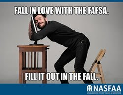 Fall in love with the FAFSA.  Fill it out in the Fall.