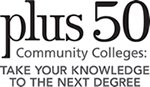 Plus 50 Community Colleges: Take your knowledge to the next degree